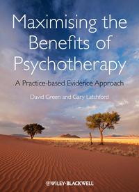 Latchford Gary - Maximising the Benefits of Psychotherapy. A Practice-based Evidence Approach