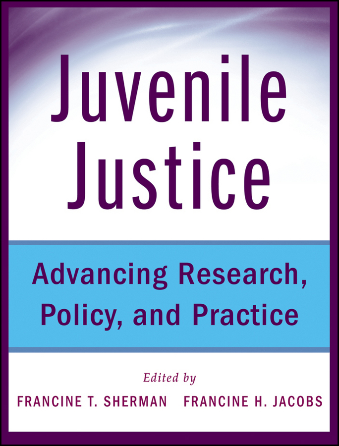 Sherman Francine Juvenile Justice. Advancing Research, Policy, and Practice imagining justice
