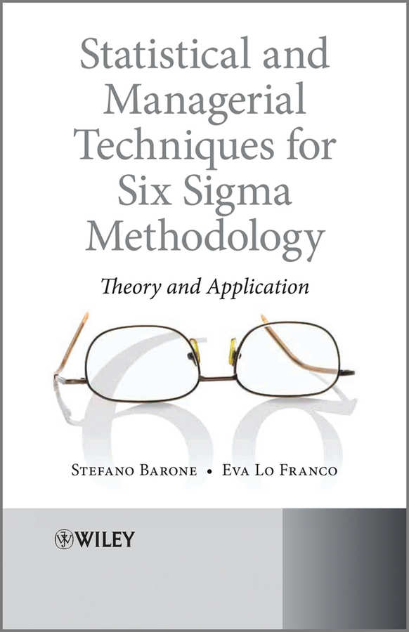 Barone Stefano Statistical and Managerial Techniques for Six Sigma Methodology. Theory and Application managerial creativity