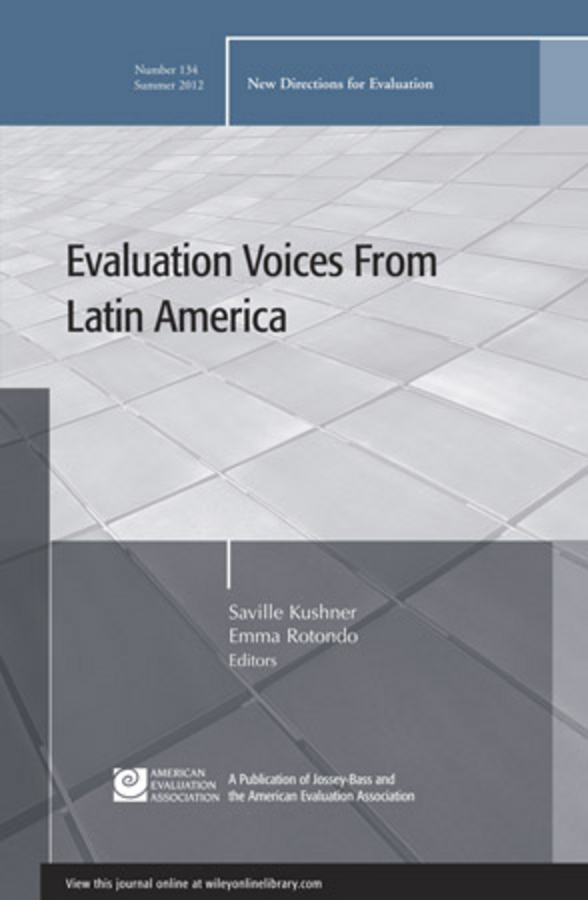 Kushner Saville Evaluation Voices from Latin America. New Directions for Evaluation, Number 134