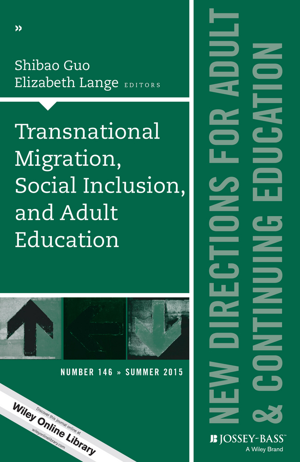 Lange Elizabeth Transnational Migration, Social Inclusion, and Adult Education. New Directions for Adult and Continuing Education, Number 146