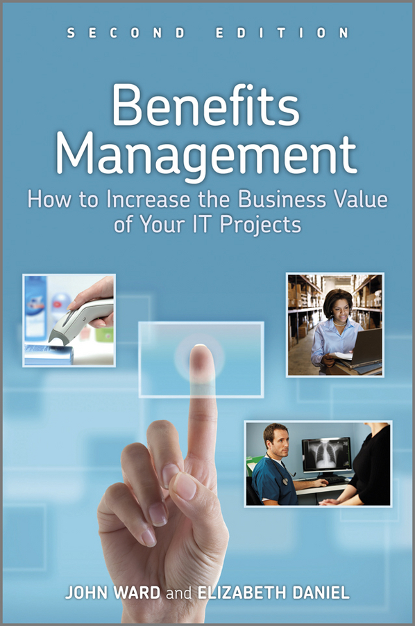 Ward John Benefits Management. How to Increase the Business Value of Your IT Projects how might we test the effectiveness of design management methodology