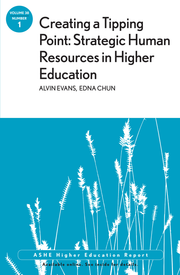 Evans Alvin Creating a Tipping Point: Strategic Human Resources in Higher Education. ASHE Higher Education Report, Volume 38, Number 1
