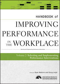 Leigh Doug - Handbook of Improving Performance in the Workplace, The Handbook of Selecting and Implementing Performance Interventions