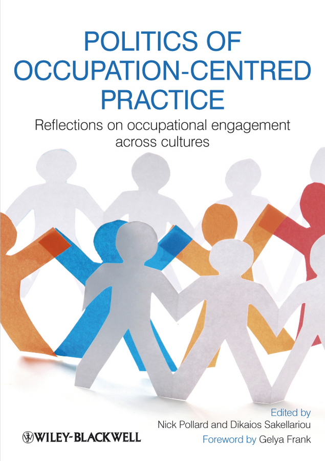 Sakellariou Dikaios Politics of Occupation-Centred Practice. Reflections on Occupational Engagement Across Cultures leka stavroula contemporary occupational health psychology global perspectives on research and practice volume 1