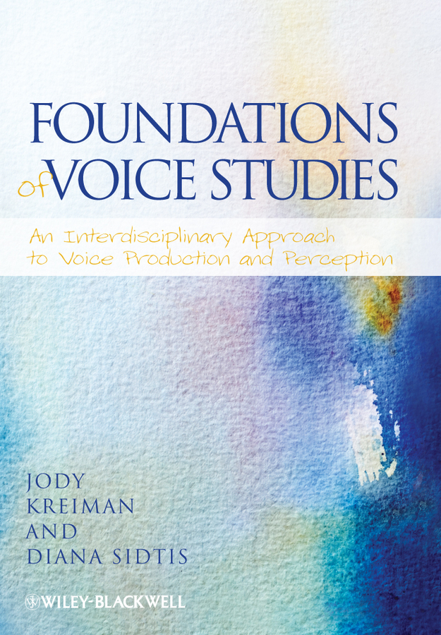 Sidtis Diana Foundations of Voice Studies. An Interdisciplinary Approach to Voice Production and Perception