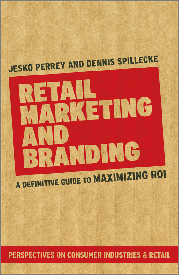 Perrey Jesko Retail Marketing and Branding. A Definitive Guide to Maximizing ROI mark jeffery data driven marketing the 15 metrics everyone in marketing should know