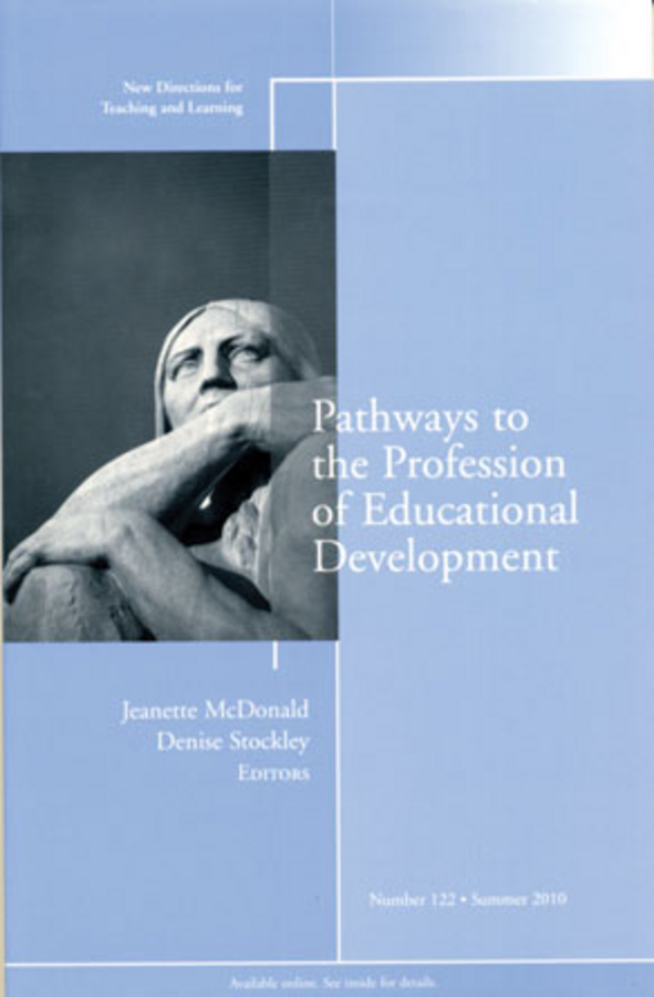 McDonald Jeanette Pathways to the Profession of Educational Development. New Directions for Teaching and Learning, Number 122 administrator
