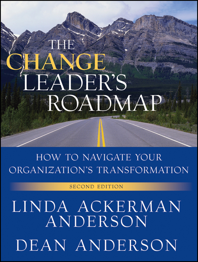 Anderson Dean The Change Leader's Roadmap. How to Navigate Your Organization's Transformation ron ashkenas rapid results how 100 day projects build the capacity for large scale change