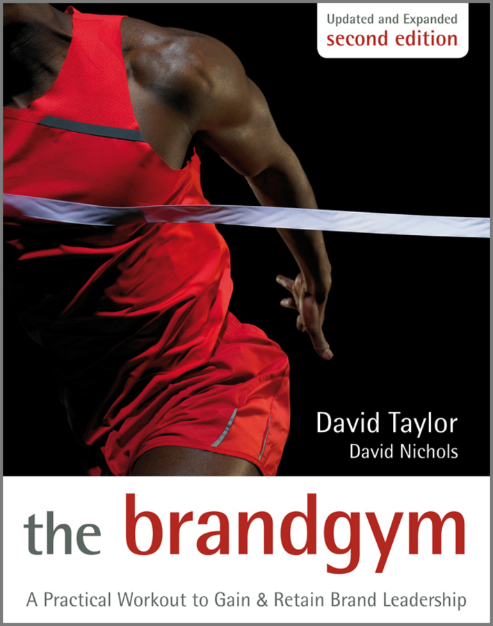 Taylor David The Brand Gym. A Practical Workout to Gain and Retain Brand Leadership
