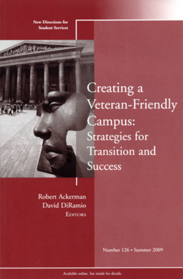 Ackerman Robert Creating a Veteran-Friendly Campus: Strategies for Transition and Success. New Directions for Student Services, Number 126 kelli smith k strategic directions for career services within the university setting new directions for student services number 148