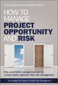 Chapman Chris - How to Manage Project Opportunity and Risk. Why Uncertainty Management can be a Much Better Approach than Risk Management