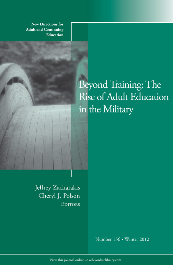 Polson Cheryl Beyond Training: The Rise of Adult Education in the Military. New Directions for Adult and Continuing Education, Number 136 ellis j richard in transition adult higher education governance in private institutions new directions for higher education number 159
