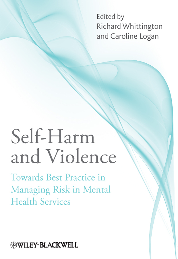 Logan Caroline Self-Harm and Violence. Towards Best Practice in Managing Risk in Mental Health Services