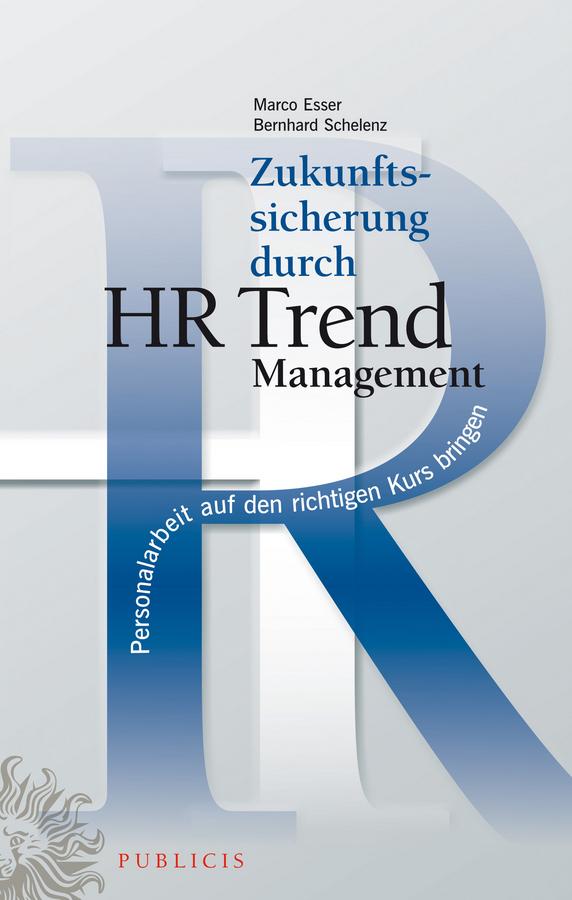 Schelenz Bernhard Zukunftssicherung durch HR Trend Management. Personalarbeit auf den richtigen Kurs bringen ботинки der spur der spur de034amwiz42