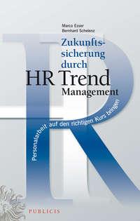 Schelenz Bernhard - Zukunftssicherung durch HR Trend Management. Personalarbeit auf den richtigen Kurs bringen
