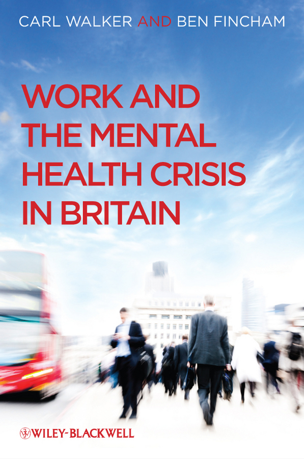Walker Carl Work and the Mental Health Crisis in Britain