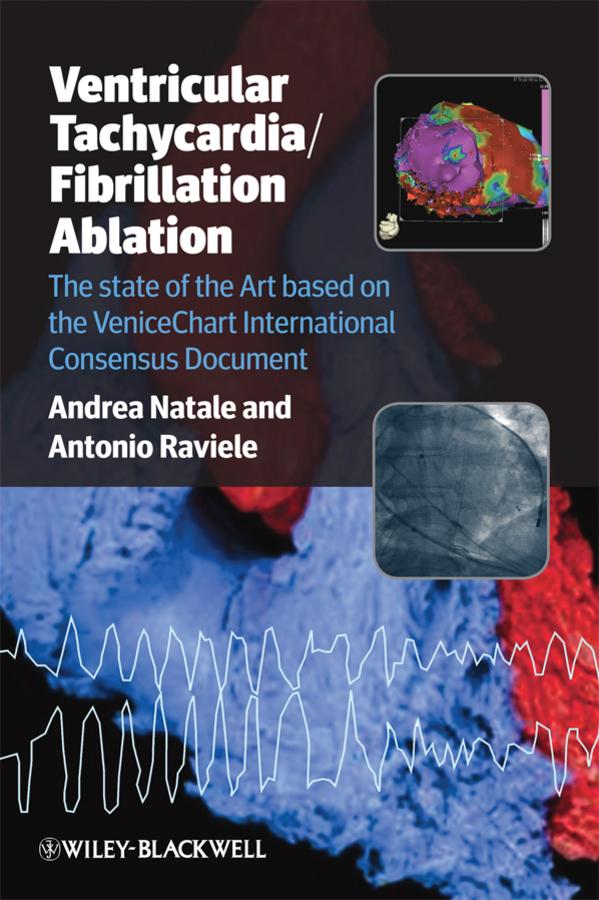 Raviele Antonio Ventricular Tachycardia / Fibrillation Ablation. The state of the Art based on the VeniceChart International Consensus Document