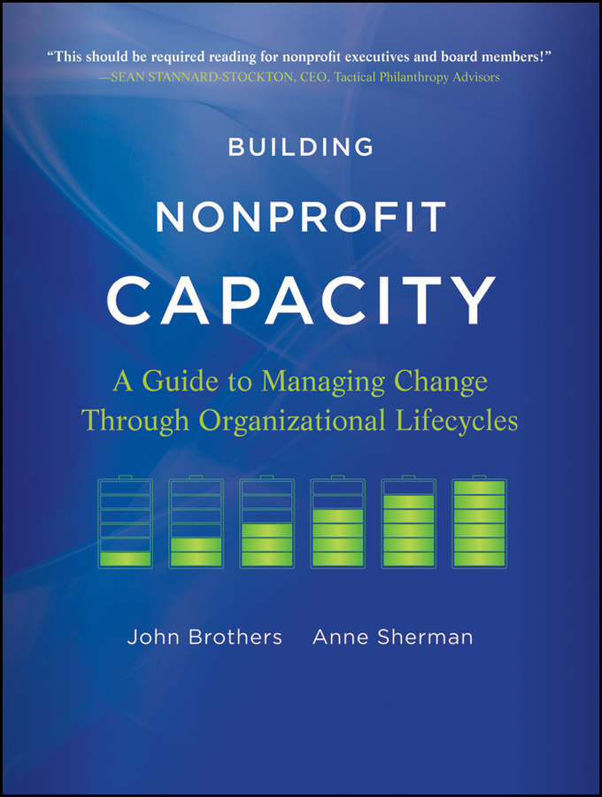 Sherman Anne Building Nonprofit Capacity. A Guide to Managing Change Through Organizational Lifecycles
