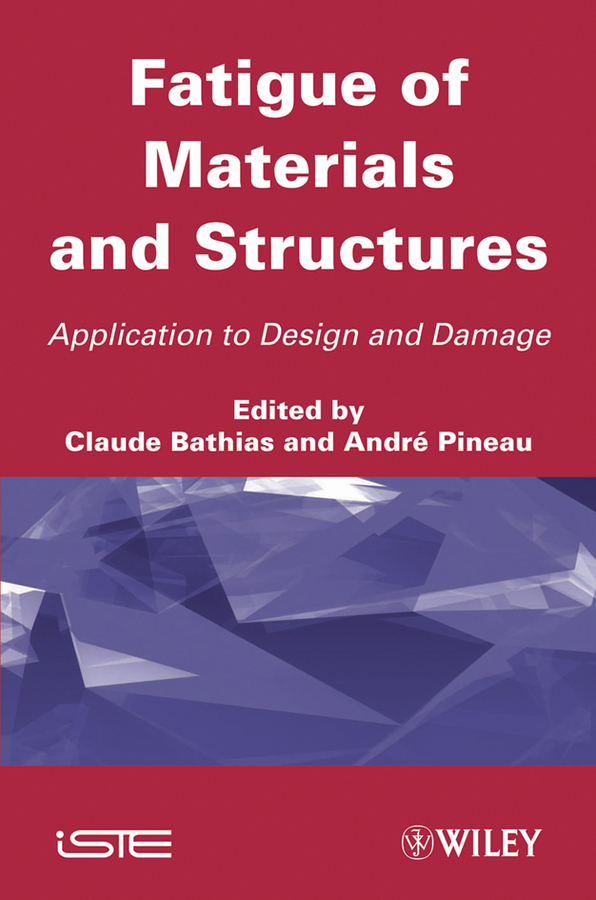 Pineau André Fatigue of Materials and Structures. Application to Design material compensation of moral damage