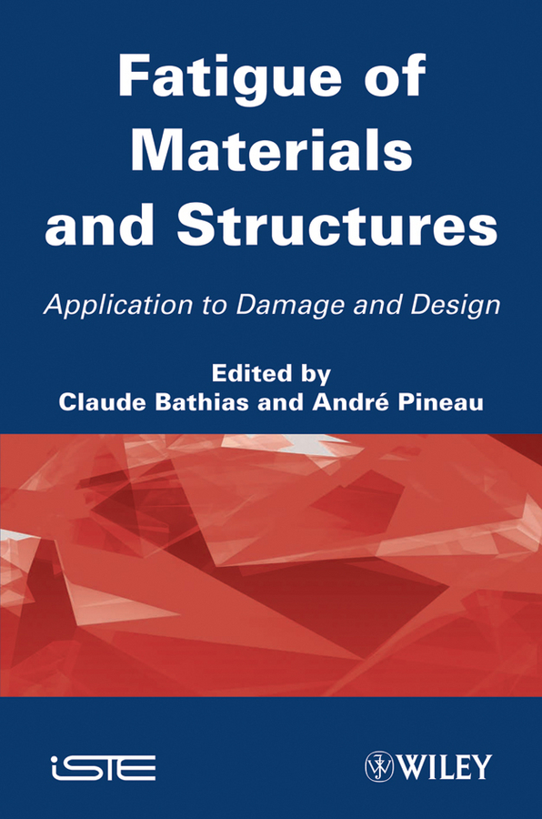 Pineau André Fatigue of Materials and Structures. Application to Damage and Design, Volume 2