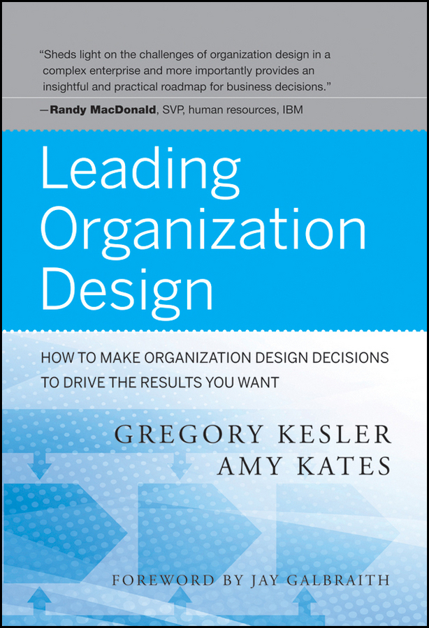 Kesler Gregory Leading Organization Design. How to Make Organization Design Decisions to Drive the Results You Want managing imaginary organizations a new perspectives on business