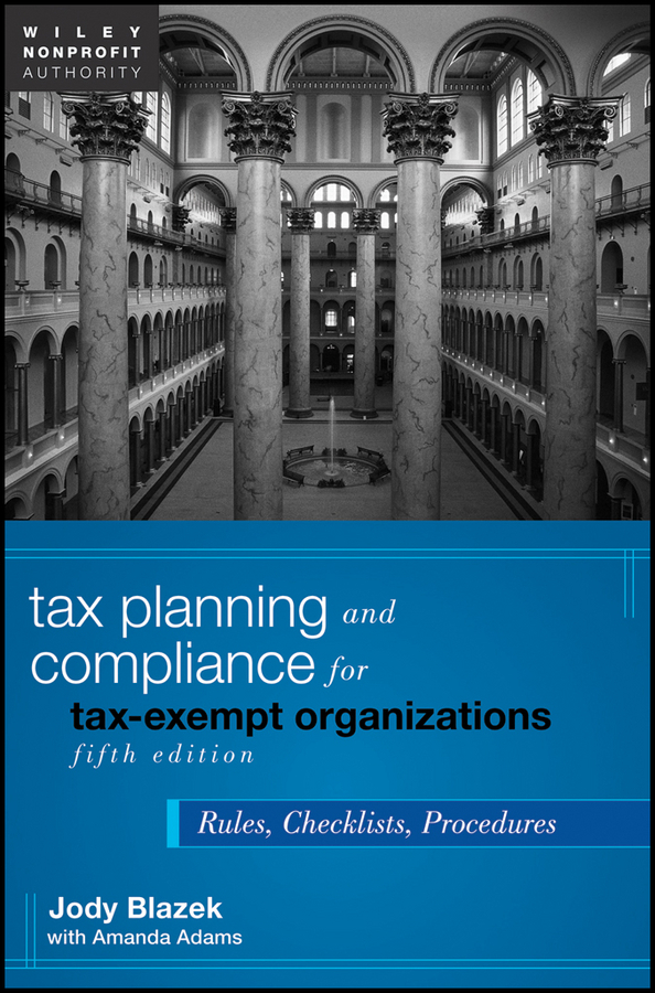 Blazek Jody Tax Planning and Compliance for Tax-Exempt Organizations. Rules, Checklists, Procedures ISBN: 9781118185292 the law of tax–exempt healthcare organizations