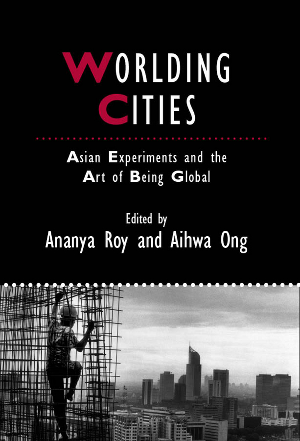 Roy Ananya Worlding Cities. Asian Experiments and the Art of Being Global urbanization and urban environmental challenges