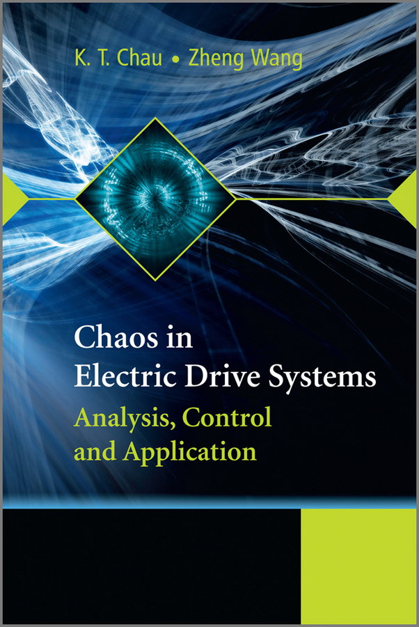 Chau K. T. Chaos in Electric Drive Systems. Analysis, Control and Application cortes patricio predictive control of power converters and electrical drives isbn 9781119941453
