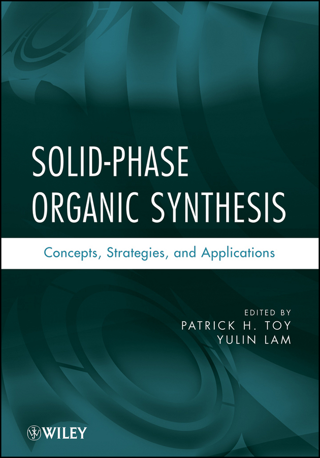 Lam Yulin Solid-Phase Organic Synthesis. Concepts, Strategies, and Applications