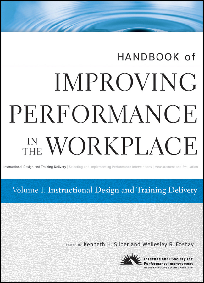 Silber Kenneth H. Handbook of Improving Performance in the Workplace, Instructional Design and Training Delivery