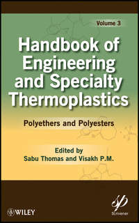 Thomas K. Sabu - Handbook of Engineering and Specialty Thermoplastics, Volume 3. Polyethers and Polyesters