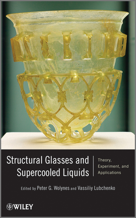 Lubchenko Vassiliy Structural Glasses and Supercooled Liquids. Theory, Experiment, and Applications structural chemistry of glasses