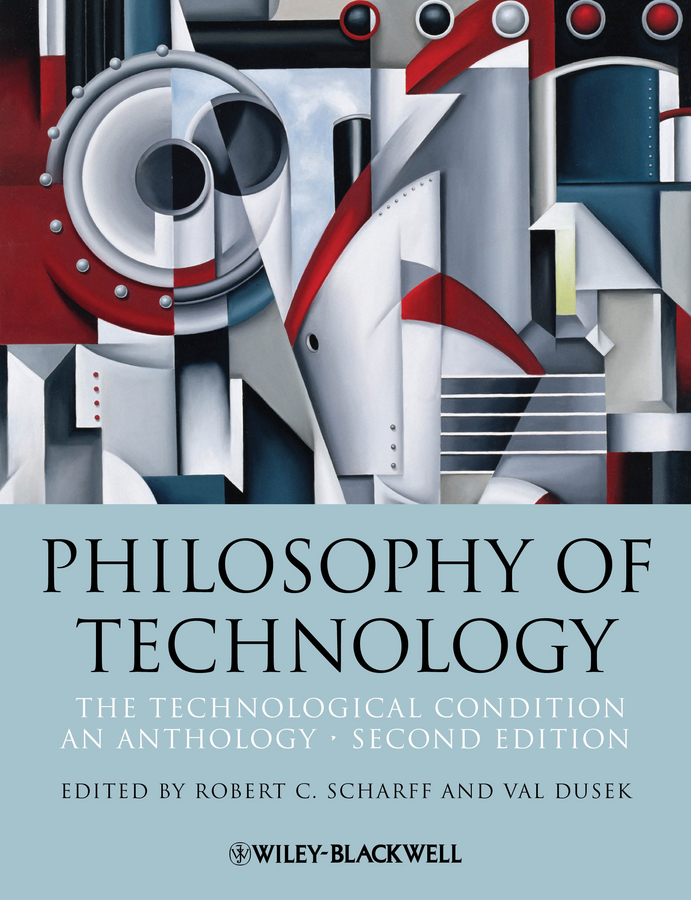 Scharff Robert C. Philosophy of Technology. The Technological Condition: An Anthology confluence – the nature of technology and the remaking of the rhone