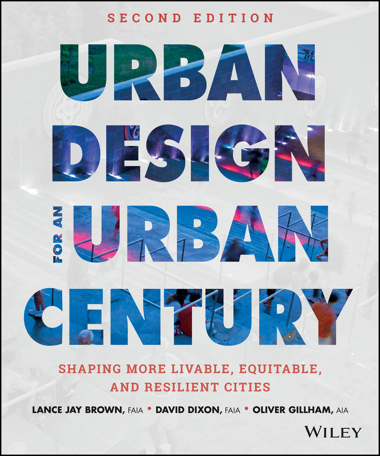 Dixon David Urban Design for an Urban Century. Shaping More Livable, Equitable, and Resilient Cities urbanization and urban environmental challenges