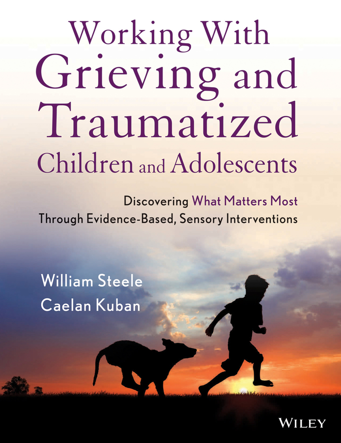 Kuban Caelan Working with Grieving and Traumatized Children and Adolescents. Discovering What Matters Most Through Evidence-Based, Sensory Interventions hiv risk reduction interventions among south african adolescents
