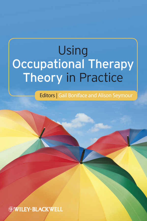 Boniface Gail Using Occupational Therapy Theory in Practice boniface gail using occupational therapy theory in practice isbn 9781444355673