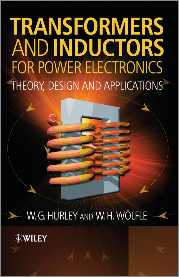 Wölfle W.H. Transformers and Inductors for Power Electronics. Theory, Design and Applications ISBN: 9781118544662 flyback transformer bsh10 n11h for monitor and machines