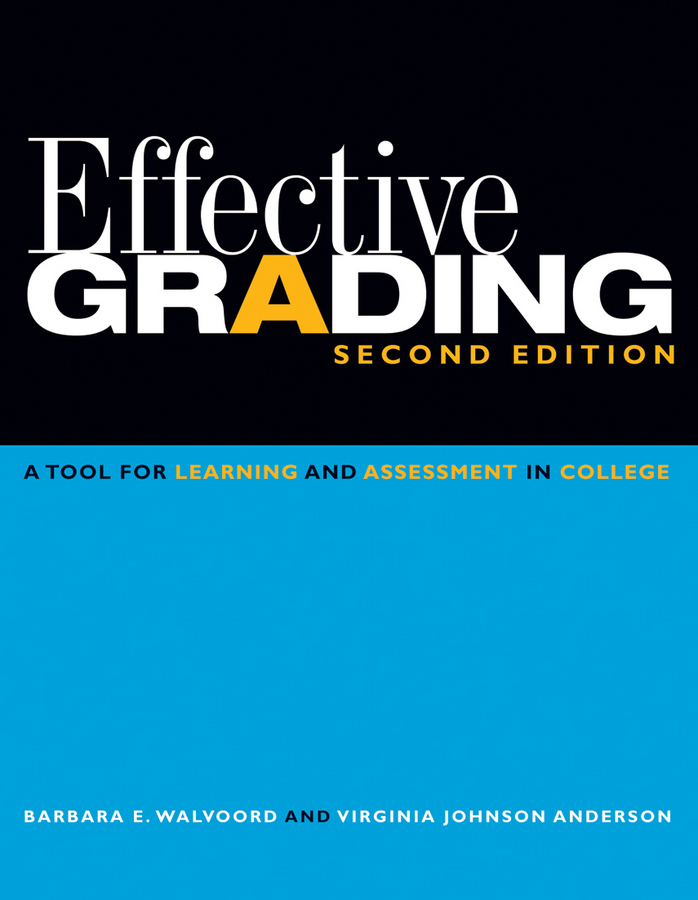 Walvoord Barbara E. Effective Grading. A Tool for Learning and Assessment in College banta trudy w assessment clear and simple a practical guide for institutions departments and general education
