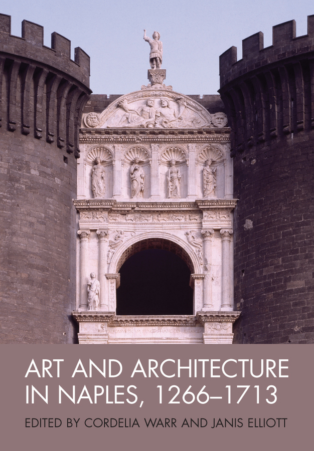 Art and Architecture in Naples, 1266-1713. New Approaches