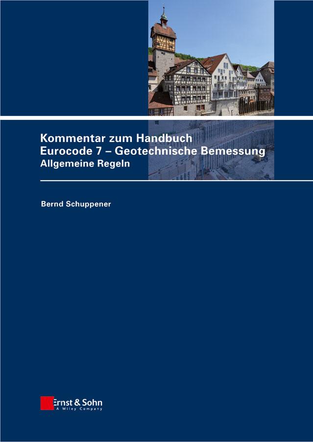 Schuppener Bernd Kommentar zum Handbuch Eurocode 7 - Geotechnische Bemessung. Allgemeine Regeln