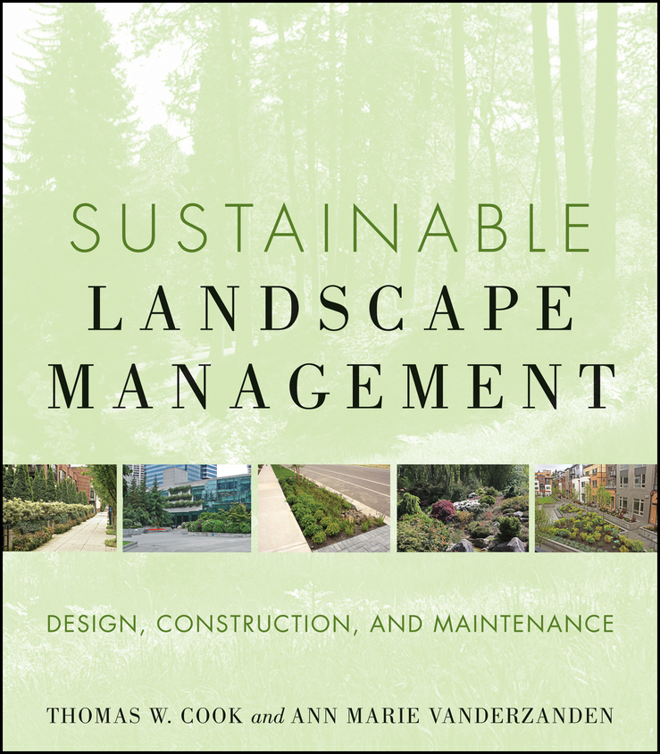 VanDerZanden Ann Marie Sustainable Landscape Management. Design, Construction, and Maintenance restoring layered landscapes