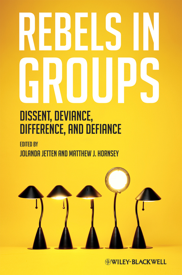 Jetten Jolanda Rebels in Groups. Dissent, Deviance, Difference, and Defiance ISBN: 9781444390827 industrial and organizational psychology research and practice