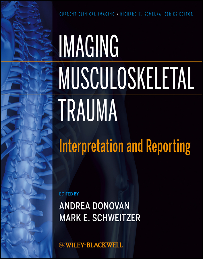 Schweitzer Mark E. Imaging Musculoskeletal Trauma. Interpretation and Reporting