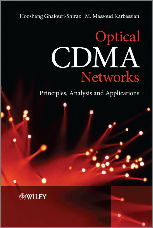 Ghafouri-Shiraz Hooshang Optical CDMA Networks. Principles, Analysis and Applications ISBN: 9781119941323 components and techniques for high speed optical communications