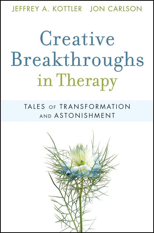 Carlson Jon Creative Breakthroughs in Therapy. Tales of Transformation and Astonishment