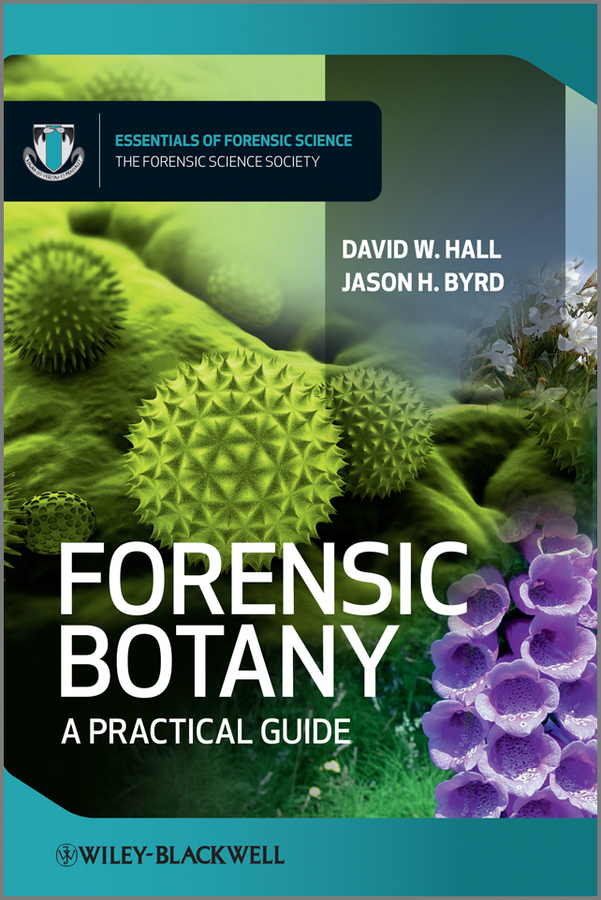 Byrd Jason Forensic Botany. A Practical Guide from evidence to action