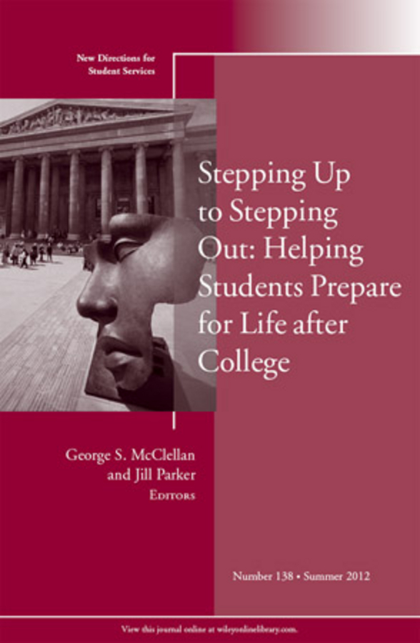 McClellan George S. Stepping Up to Stepping Out: Helping Students Prepare for Life After College. New Directions for Student Services, Number 138 kelli smith k strategic directions for career services within the university setting new directions for student services number 148