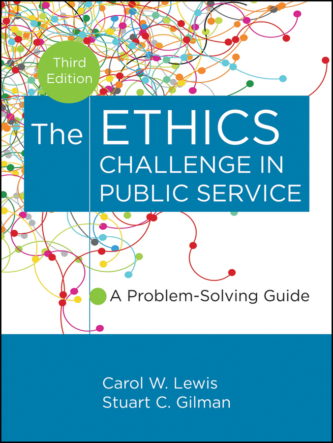 Gilman Stuart C. The Ethics Challenge in Public Service. A Problem-Solving Guide