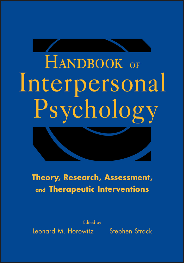 Strack Ph.D. Stephen Handbook of Interpersonal Psychology. Theory, Research, Assessment, and Therapeutic Interventions advances in health psychology